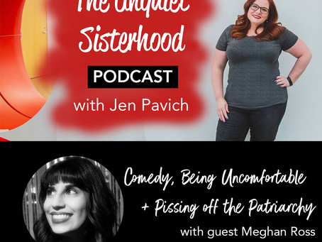 Comedy, Being Uncomfortable + Pissing Off the Patriarchy with Meghan Ross