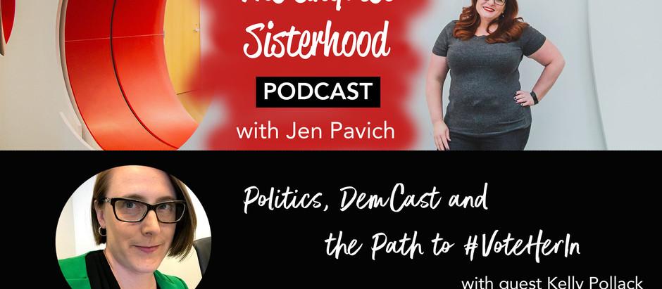 Politics, DemCast + #VotingHerIn with Kelly Pollock