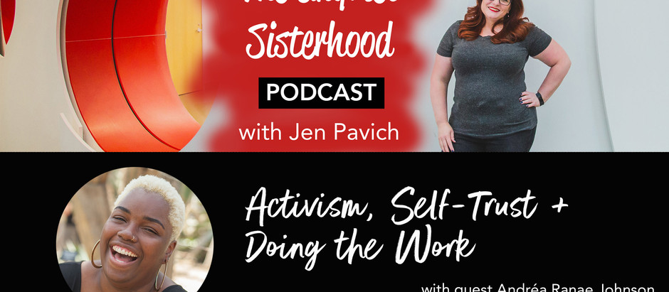 Self-Trust, Activism + Doing the Work with Andréa Ranae Johnson