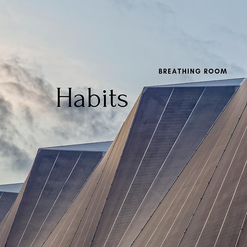 Breathing Room {Topic: Habits}