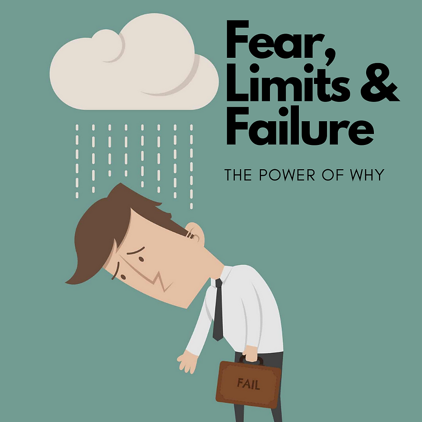 The Power of Why {Fear, Limits, & Failure}