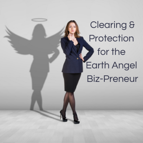 Clearing & Protection for the Earth Angel Biz-Preneur Meditation