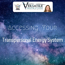 Accessing Your Transpersonal Energy Syst