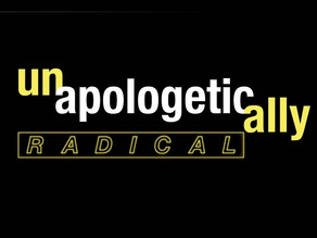 Unapologetically Radical, Radically Engaged
