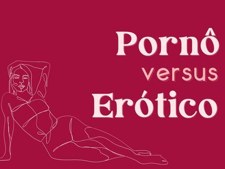 Conteúdos pornogràfico e erótico NÃO são a mesma coisa!