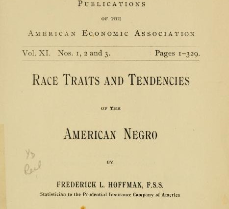 """Frederick L. Hoffman's """"Race Traits and Tendencies of the American Negro"""""""