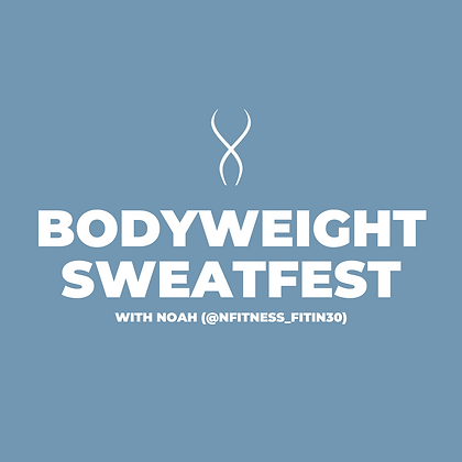 Bodyweight Sweatfest (35 Mins) with Noah (May 7)