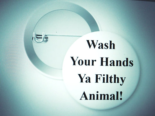 Wash your hands you filthy animal!