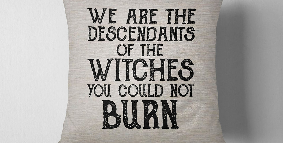 We are the descendants of the witches you could not burn - 18x18inch pillow c...