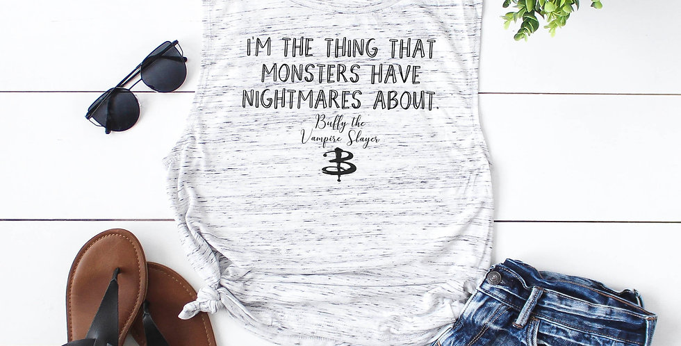 Buffy the Vampire Slayer inspired tank - I'm the thing that monsters have nig...