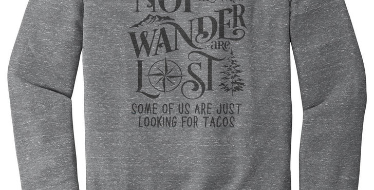Not all who wander are lost, some of us are just looking for tacos - unisex s...