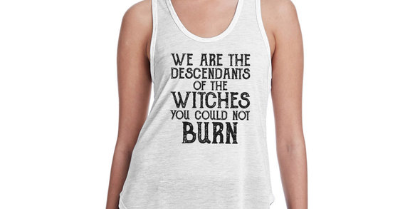 We are the descendants of the witches you could not burn - tank top - machine...