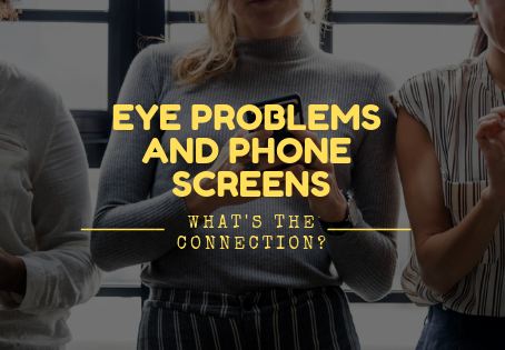 Eye Problems and Phone Screens—what is the Connection?