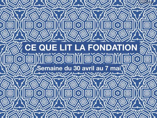 Ce que lit la Fondation - jeudi 7 mai