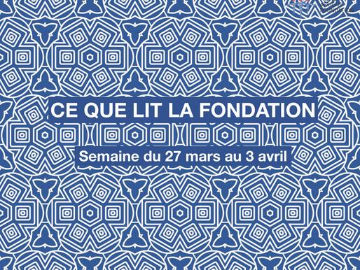 Ce que lit la Fondation - vendredi 3 avril