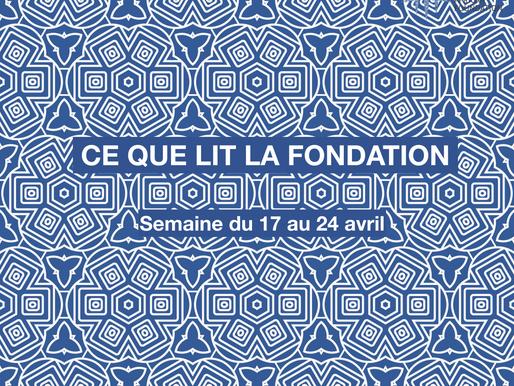 Ce que lit la Fondation - vendredi 24 avril