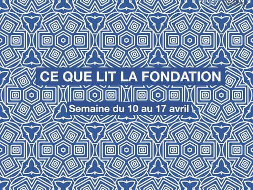 Ce que lit la Fondation - vendredi 17 avril