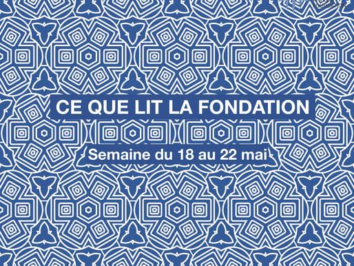 Ce que lit la Fondation - vendredi 22 mai