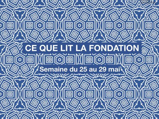 Ce que lit la Fondation - vendredi 29 mai