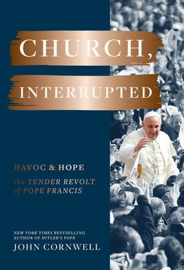 """""""Church, Interrupted: Havoc and Hope: The Tender Revolt of Pope Francis""""