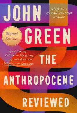 """""""The Anthropocene Reviewed: Essays on a Human-Centered Planet,"""" by John Green"""