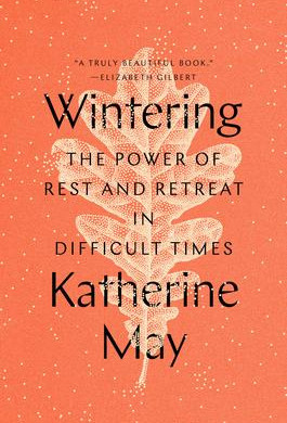 """Wintering: The Power of Rest and Retreat in Difficult Times,"" 