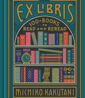 """Ex Libris: 100 Books to Read and Reread"" 