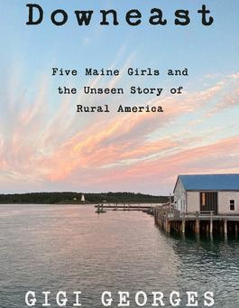 """""""Downeast: Five Maine Girls and the Unseen Story of Rural America,""""   Reviewed by Joan Kletzker"""