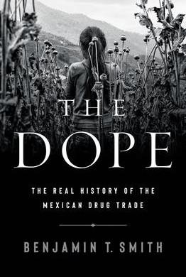 """""""The Dope: The Real History of the Mexican Drug Trade""""  Reviewed by Bill Schwab"""