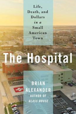"""""""The Hospital: Life, Death, and Dollars in a Small American Town""""  Reviewed by Bill Schwab"""