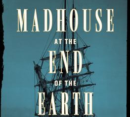 """""""Madhouse at the End of the Earth,""""   Reviewed by William Winkler"""