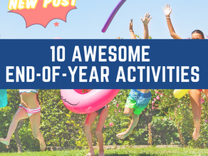 10 Awesome End-of-Year Activities Part 1