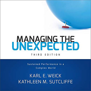 Managing the Unexpected, by Karl Weick and Kathleen Sutcliffe