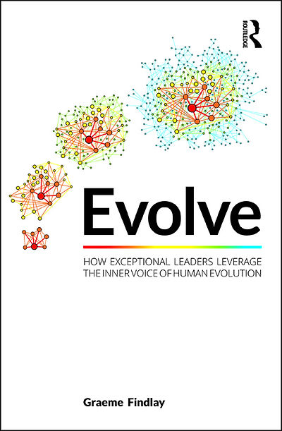 Evolve: How Exceptional Leaders Leverage the Inner Voice of Human Evolution. Book by Graeme Findlay