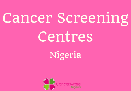 List of Cancer Screening Centres (Nigeria)