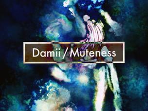 Damii 2nd EP『Muteness』 July26,2018 Release!!