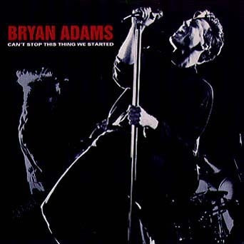 Bryan Adams Can't Stop This Thing We Started
