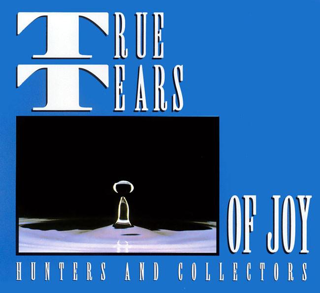 Hunters & Collectors True Tears Of Joy