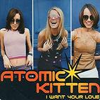 atomic kitten i want your love.jpg