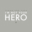 tegan sara not your hero.png