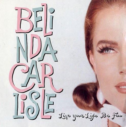 Belinda Carlisle Live Your Life Be Free