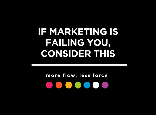 If Marketing is Failing You, Consider This.