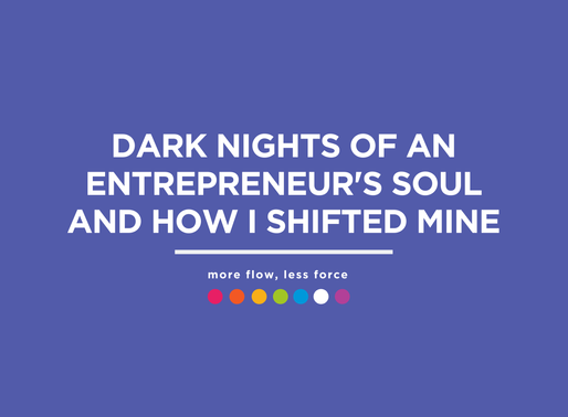 Dark Nights of an Entrepreneur's Soul and How I Shifted Mine.