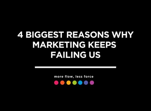 4 Biggest Reasons Why Marketing Keeps Failing Us