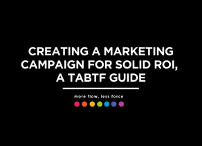 Creating a Marketing Campaign for Solid ROI, a TABTF Guide