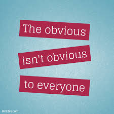 WHEN THE OBVIOUS IS NOT…OBVIOUS