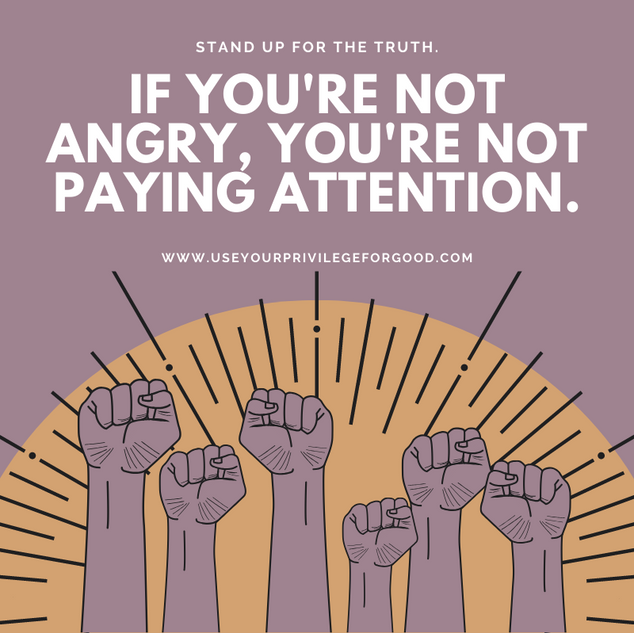 If you're not angry, you're not paying attention.