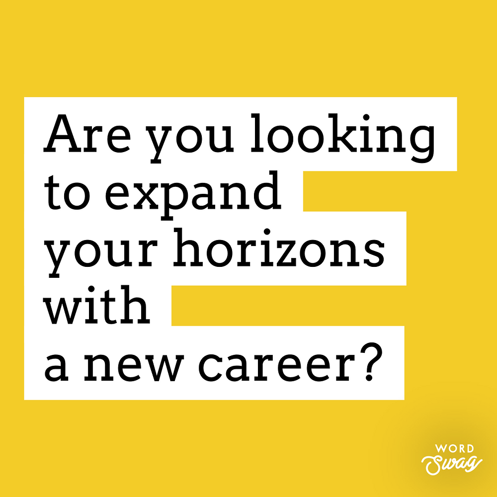 are you looking to expand your horizons with a new career