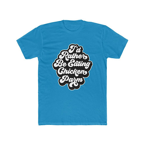 I'd Rather Be Eating Chicken Parm Men's Cotton Crew Tee