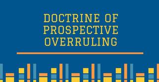 Doctrine of Prospective Overruling - Scope
